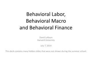 Behavioral Labor,  Behavioral Macro  and Behavioral Finance