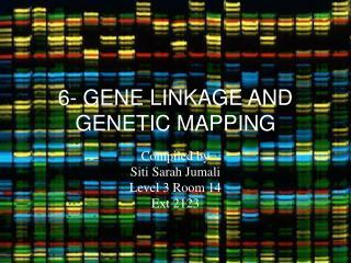 6- GENE LINKAGE AND GENETIC MAPPING