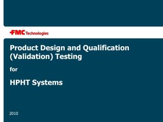 Product Design and Qualification (Validation) Testing for HPHT Systems