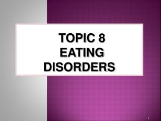 TOPIC 8 EATING DISORDERS