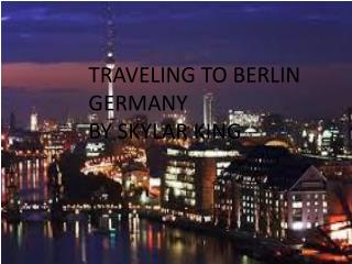 TRAVELING TO BERLIN GERMANY  BY SKYLAR KING