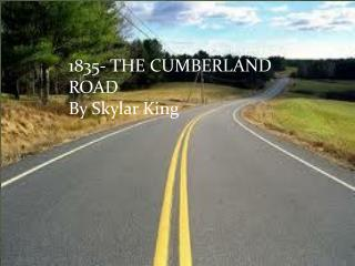 1835- THE CUMBERLAND ROAD By  Skylar  King