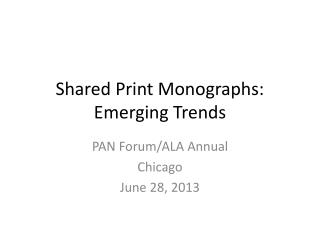 Shared Print Monographs : Emerging Trends
