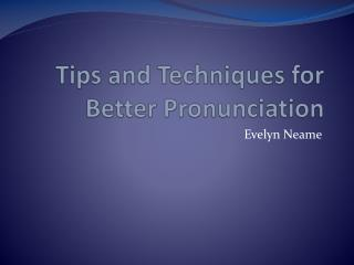 Tips and Techniques for Better Pronunciation