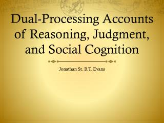 Dual-Processing Accounts of Reasoning, Judgment, and Social Cognition