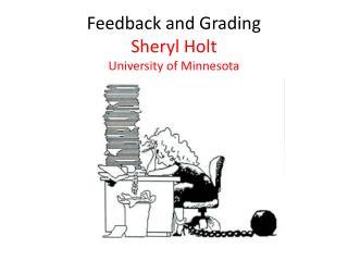 Feedback and Grading Sheryl Holt University of Minnesota