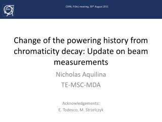 Change of the powering history from chromaticity decay: Update on beam measurements