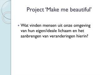 Project ' Make  me  beautiful '