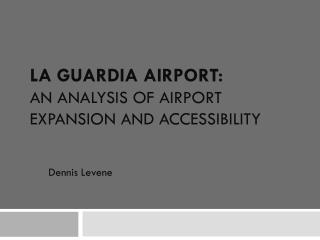 La Guardia Airport:  an Analysis of Airport expansion and accessibility