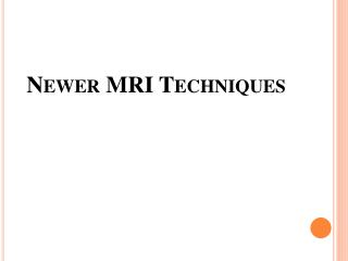 Newer MRI Techniques