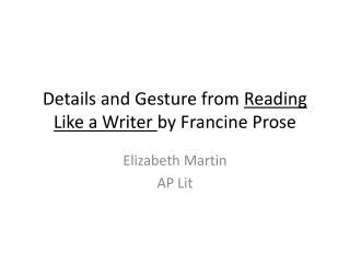 Details and Gesture from  Reading Like a Writer  by Francine Prose