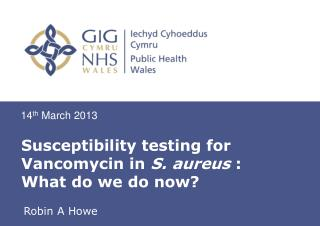 Susceptibility testing for  Vancomycin  in  S.  aureus :  What do we do now?