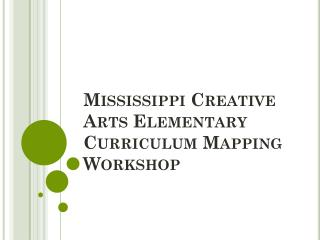 Mississippi Creative Arts Elementary Curriculum Mapping Workshop
