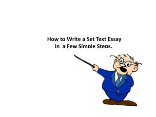 How to Write a Set Text Essay i n  a Few Simple  S teps.
