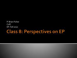 Class 8: Perspectives on EP