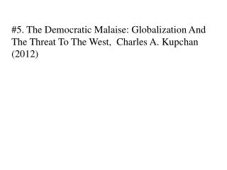 #5. The Democratic Malaise: Globalization And The Threat To The West,  Charles A.  Kupchan  (2012)
