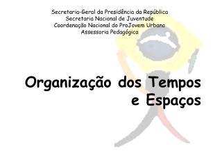 Secretaria-Geral da Presid ncia da Rep blica Secretaria Nacional de Juventude Coordena  o Nacional do ProJovem Urbano As