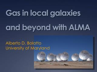 Gas in local galaxies and beyond with ALMA