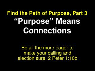 "Find the Path of Purpose, Part 3 ""Purpose"" Means Connections"
