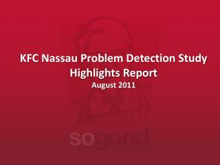 KFC Nassau Problem Detection Study Highlights Report August 2011