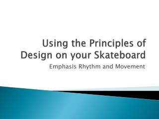 Using the Principles of Design on your  Skateboard