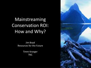 Mainstreaming  Conservation ROI: How and Why?