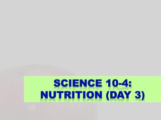Science 10-4: Nutrition (Day  3)