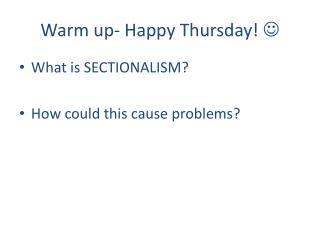 Warm up- Happy Thursday!  