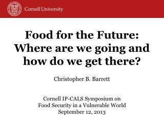 Food for the  Future: Where  are we going and how do we get  there?