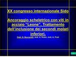 XX congresso internazionale Sido  Ancoraggio scheletrico con viti in acciaio  Leone . Trattamento dell inclusione dei se