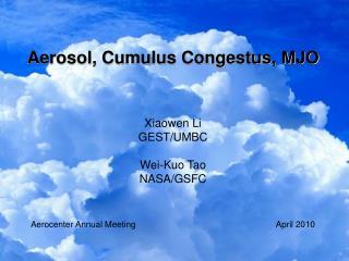 Aerosol, Cumulus Congestus, MJO Xiaowen Li GEST/UMBC Wei- Kuo  Tao NASA/GSFC