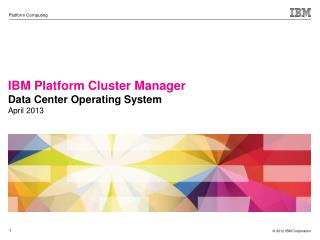 IBM Platform Cluster Manager Data Center  Operating System April 2013
