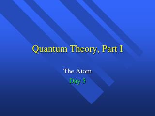 Quantum Theory, Part I