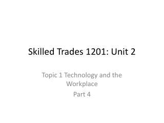 Skilled Trades 1201: Unit 2