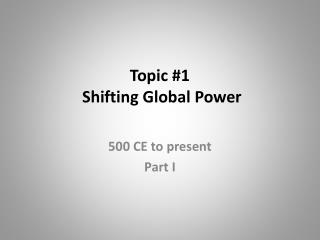 Topic #1  Shifting Global Power