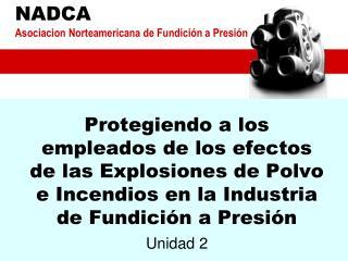 Protegiendo a los empleados de los efectos de las Explosiones de Polvo e Incendios en la Industria de Fundici n a Presi