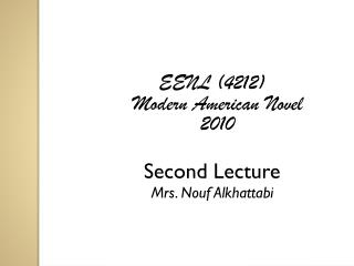 EENL (4212) Modern American Novel 2010 Second Lecture Mrs .  Nouf Alkhattabi