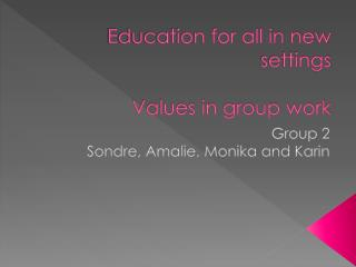 Education for all in new settings Values in group work