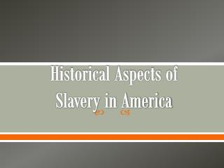 Historical Aspects of  Slavery in America