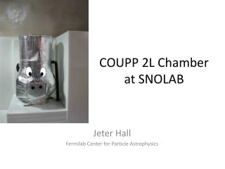 COUPP 2L Chamber at SNOLAB