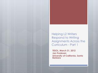 Helping L2 Writers  Respond to Writing Assignments  A cross the Curriculum - Part 1