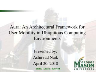 Aura: An Architectural Framework for User Mobility in Ubiquitous Computing Environments