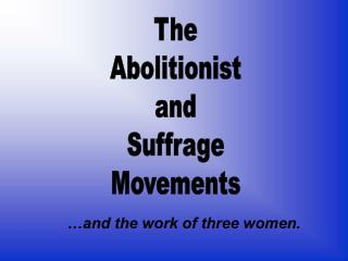 The Abolitionist and Suffrage Movements