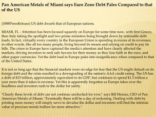 Pan American Metals of Miami says Euro Zone Debt Pales Compa