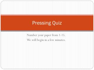 Pressing Quiz