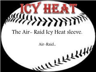 The Air- Raid Icy Heat sleeve.