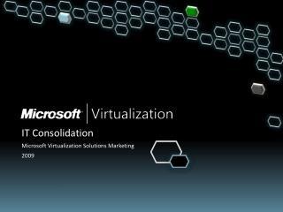 IT Consolidation Microsoft Virtualization Solutions Marketing  2009