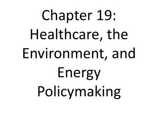 Chapter 19: Healthcare, the Environment, and Energy Policymaking