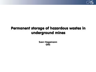 Permanent storage of hazardous wastes in underground mines