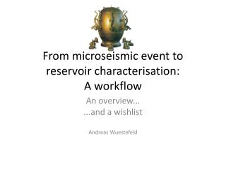 From  microseismic  event to reservoir characterisation:  A workflow